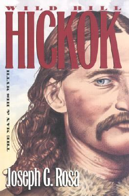 Wild Bill Hickok The Man and His Myth
