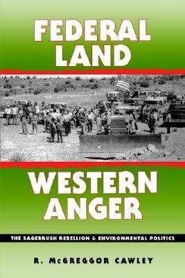 Federal Land, Western Anger The Sagebrush Rebellion and Environmental Politics
