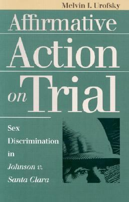 Affirmative Action on Trial Sex Discrimination in Johnson V. Santa Clara