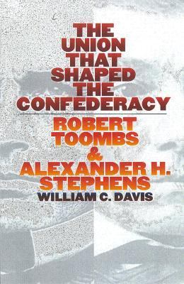 Union That Shaped the Confederacy Robert Toombs & Alexander H. Stephens