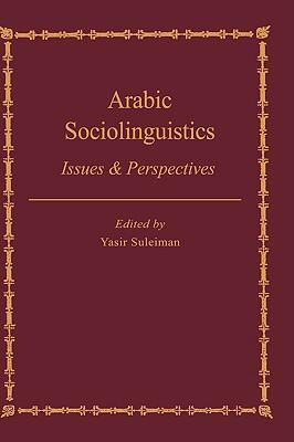 Arabic Sociolinguistics Issues & Perspectives