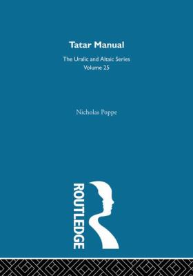 Tatar Manual: Descriptive Grammar and Texts with a Tatar-English Glossary (Uralic and Altaic Series #25), Vol. 25