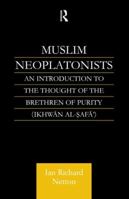 Muslim Neoplatonists An Introduction to the Thought of the Brethren of Purity (Ikhwan Al-Safa')