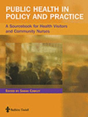 Public Health in Policy and Practice A Sourcebook for Health Visitors and Community Nurses