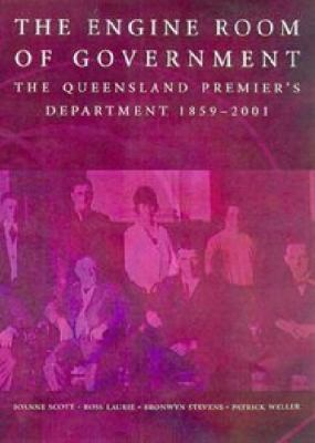 Engine Room of Government: Queensland Premier's Department, 1859-2001