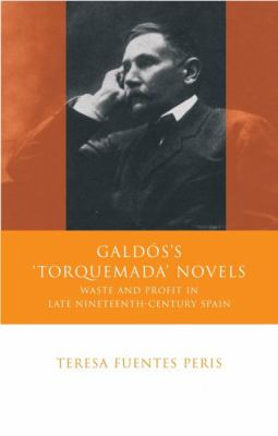 "Galdos's ""Torquemada"" Novels Waste and Profit in Late Nineteenth-century Spain"