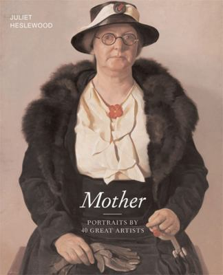 Mother: Portraits by 40 Great Artists