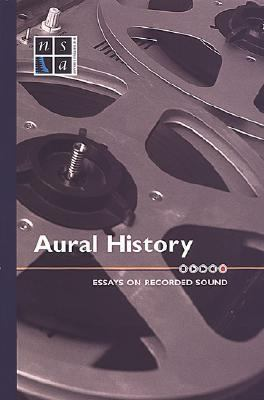 Aural History Essays on Recorded Sound