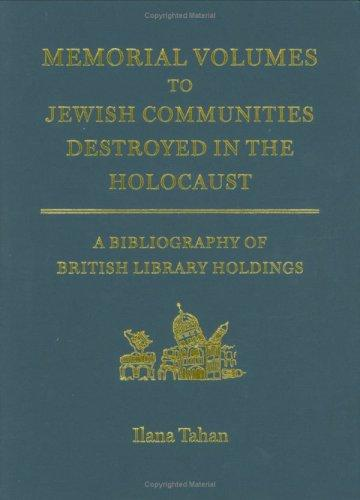 Memorial Volumes to Jewish Communities Destroyed in the Holocaust: A bibliography of British Library holdings