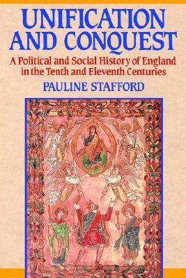 Unification and Conquest A Political and Social History of England in the Tenth and Eleventh Centuries