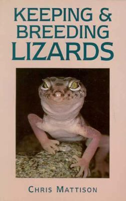 Keeping and Breeding Lizards: Their Natural History and Care in Captivity