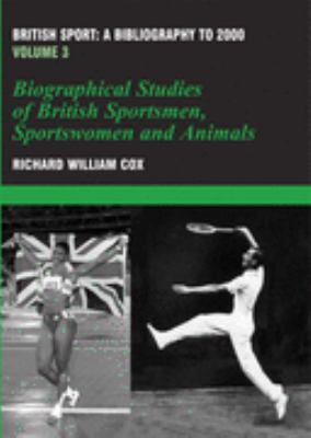 British Sport:A Bibliography to 2000 Biographical Studies of British Sportsmen, Women and Animals