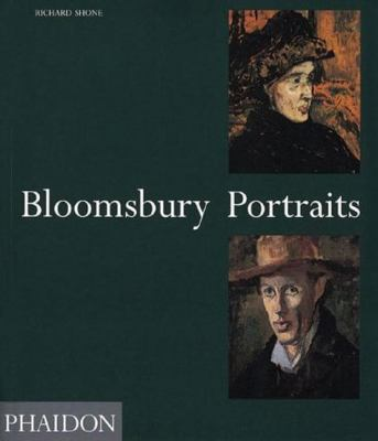 Bloomsbury Portraits Vanessa Bell, Duncan Grant and Their Circle