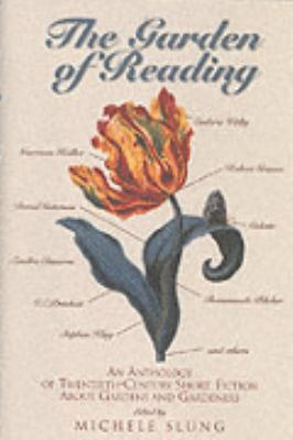 Garden of Reading An Anthology of Twentieth-Century Short Fiction About Gardens and Gardeners