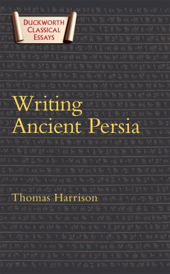 Writing Ancient Persia: Duckworth Classical Essays