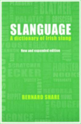 Slanguage A Dictionary of Slang and Colloquial English in Ireland