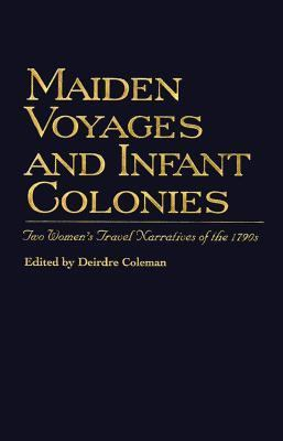 Maiden Voyages and Infant Colonies Two Women's Travel Narratives of the 1790s