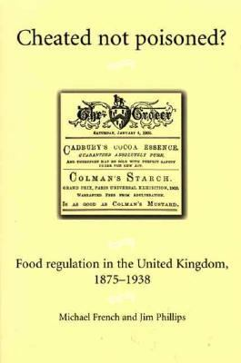 Cheated Not Poisoned? Food Regulation in the United Kingdom, 1875-1938