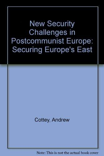 New Security Challenges in Postcommunist Europe: Securing Europe's East