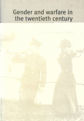 Gender and Warfare in the Twentieth Century : Textual Representations