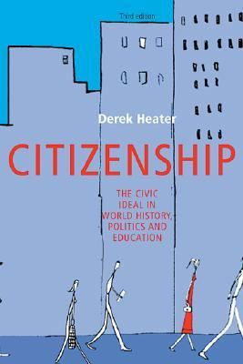 Citizenship The Civic Ideal in World History, Politics and Education