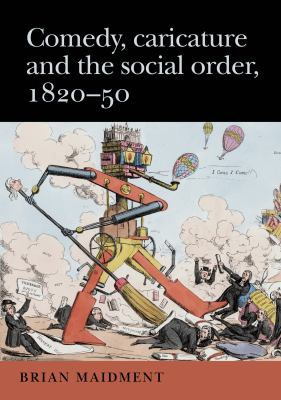 Comedy, Caricature and the Social Order 1820-1850