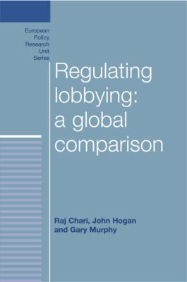 Regulating Lobbying: A Global Comparison (European Policy Studies)