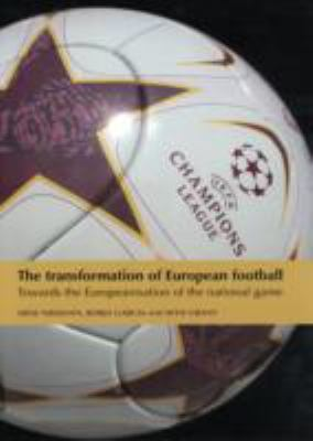 The Transformation of European Football: Towards the Europeanisation of the National Game