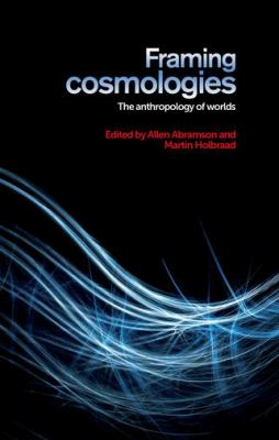 Framing Cosmologies : The Anthropology of Worlds