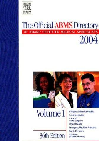 The Official ABMS Directory of Board Certified Medical Specialists, 36th Edition, 2004