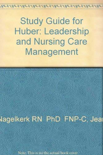 Study Guide for Huber: Leadership and Nursing Care Management