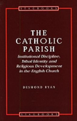 Catholic Parish Institutional Discipline, Tribal Identity And Religious Development in the English Church