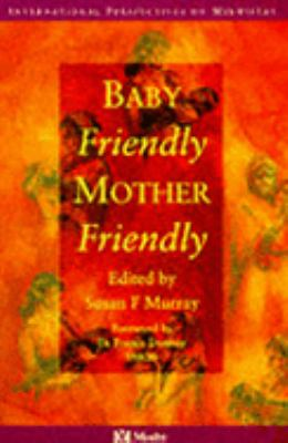 Baby Friendly/Mother Friendly (International Perspectives on Midwifery)