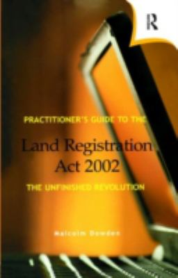 Practitioner's Guide to the Land Registration Act 2002 The Unfinished Revolution