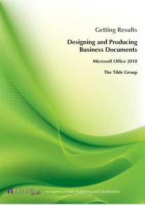 Getting Results when Designing and Producing Business Documents : Office 2010