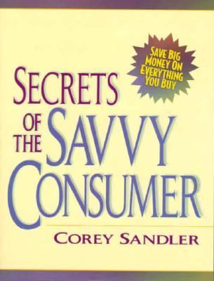 Secrets of the Savvy Consumer: How to Get the Best Deal on Everything