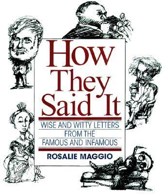 How They Said It: Wise and Witty Letters from the Famous and Infamous