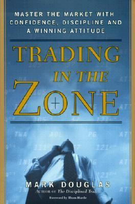 Trading in the Zone Master the Market With Confidence, Discipline and a Winning Attitude