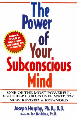 Power of Your Subconscious Mind One of the Most Powerful Self-Help Guides Ever Written!