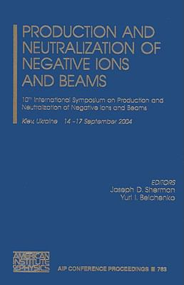 Production And Neutralization of Negative Ions And Beams 10th International Symposium on Production and Neutralization of Negative Ions and Beams Kiev, Ukraine 14-17 September 2004