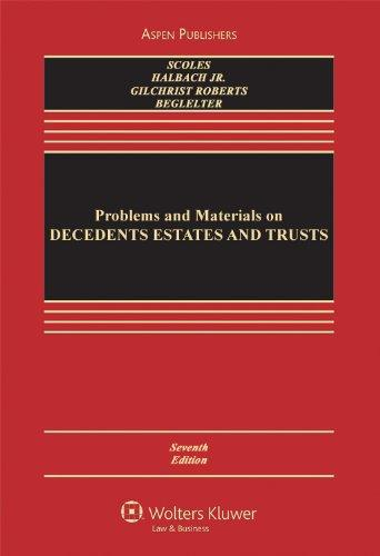 Problems and Materials on Decedents Estates and Trusts, Seventh Edition (Casebook)