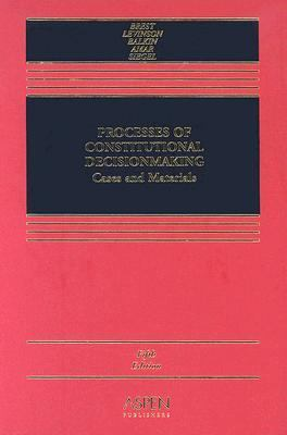 Processes of Constitutional Decision Making Cases And Materials