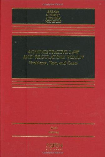 Administrative Law and Regulatory Policy: Problems, Text, and Cases