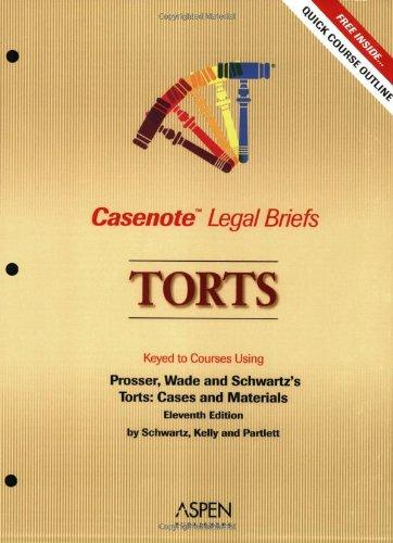 Casenote Legal Briefs: Torts - Keyed to Wade, Schwartz, Kelly & Partlett (Prosser)