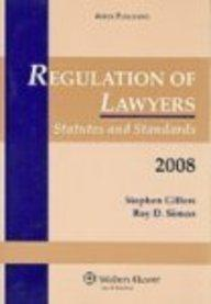 Regulation of Lawyers: Statutes and Standards, 2008 Edition (Statutory Supplement)