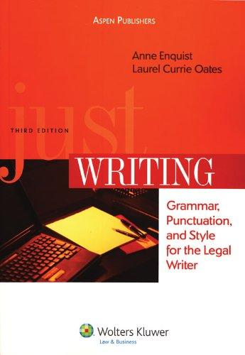 Just Writing: Grammar, Punctuation and Style for Legal Writer 3e
