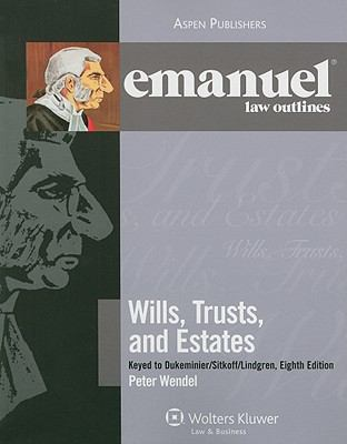 Emanuel Law Outlines: Wills, Trusts, and Estates, Keyed to Dukeminier's 8th Edition (The Emanuel Law Outlines Series)