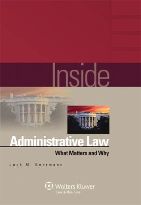 Inside Administrative Law : What Matters and Why