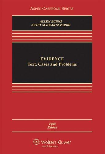 Evidence: Text, Cases and Problems, Fifth Edition (Aspen Casebook)