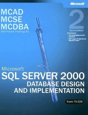 Microsoft SQL Server 2000 Database Design and Implementation McAd McSe McDba Self-Paced Training Kit  Exam 70-229